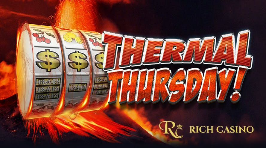 Rich Casino came up with Thermal Thursday and a variety of prizes