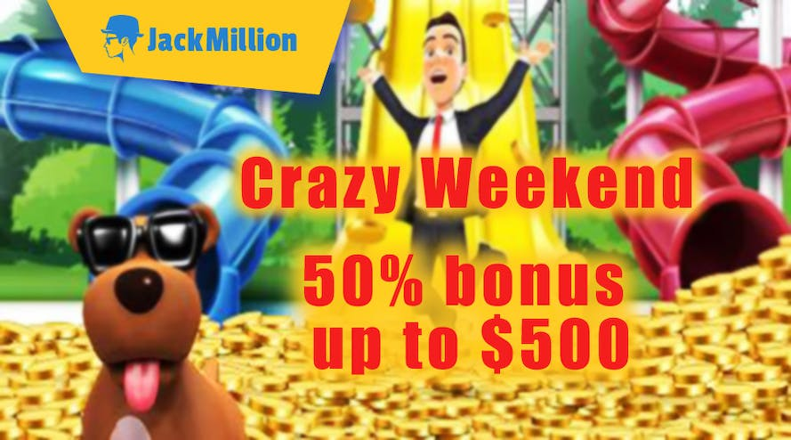 Crazy Weekend with JackMillion it's a 50% bonus deposit up to $500