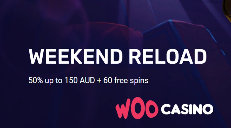 Weekend reload bonus up to A$150 + 60 free spins is ON with WOOcasino