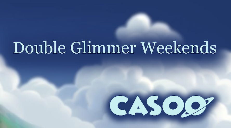 Double Glimmer Weekends with Casoo